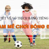 Bai-viet-ve-so-thich-bang-tieng-anh-dam-me-choi-bong-da
