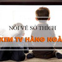 Noi-ve-so-thich-xem-TV-hang-ngay-bang-tieng-anh