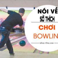 Noi-ve-so-thich-choi-bowling-cua-ban-than-bang-tieng-anh